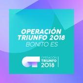 Bonito Es (Operación Triunfo 2018) de Operación Triunfo 2018