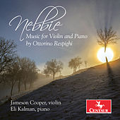Nebbie: Music for Violin & Piano by Ottorino Respighi by Jameson Cooper