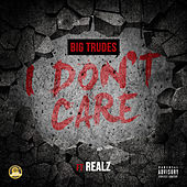 I Don't Care by Big Trudes