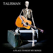 A Place To Rest My Bones by Talisman