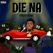 Die Na by Fredo Bang