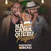 Na Cama Que Eu Paguei (Ao Vivo) de Maykow & Bruno