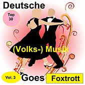 Top 30: Deutsche (Volks-)Musik Goes Foxtrott, Vol. 3 van Various Artists