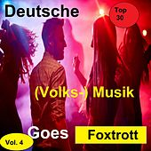 Top 30: Deutsche (Volks-)Musik Goes Foxtrott, Vol. 4 van Various Artists