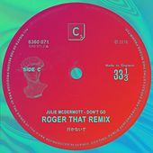 Don't Go (Roger That Remix) by Julie McDermott
