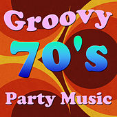 Groovy 70's Party Music by Various Artists