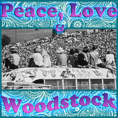 Peace, Love and Woodstock by Various Artists