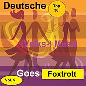 Top 30: Deutsche (Volks-)Musik Goes Foxtrott, Vol. 5 van Various Artists