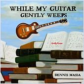 While My Guitar Gently Weeps by Dennis Massa