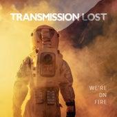 We're on Fire von Transmission Lost