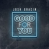 Good for You by Josh Gracin