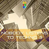Nobody Listens to Techno 3 von Various Artists