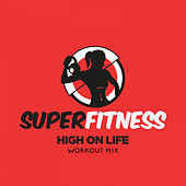 High On Life (Workout Mix) von Super Fitness