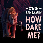 How Dare Me? by Owen Benjamin