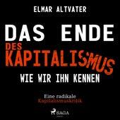 Das Ende des Kapitalismus wie wir ihn kennen - Eine radikale Kapitalismuskritik (Ungekürzt) von Elmar Altvater