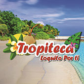 Tropiteca / Loquito por Ti by Various Artists