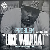 Like Whaaat (feat. Bad Lucc) by Problem