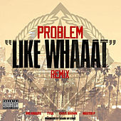 Like Whaaat (Remix) [feat. Wiz Khalifa, Tyga, Chris Brown & Master P] de Problem