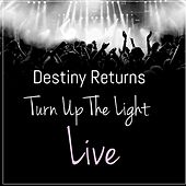 Turn Up the Light by Destiny Returns