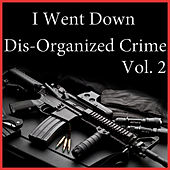 I Went Down Dis-Organized Crime, Vol. 2 de Various Artists