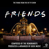 Friends - I'll Be There For You - Main Theme by Geek Music