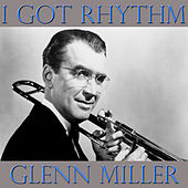 I Got Rhythm by Glenn Miller