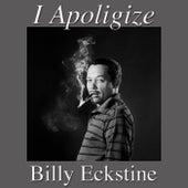 I Apologize by Billy Eckstine