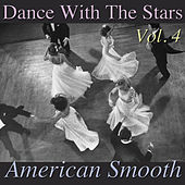 Dance With The Stars- American Smooth, Vol. 4 by Various Artists