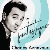 Le fantastique Charles Aznavour de Charles Aznavour