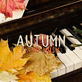 Autumn Piano Music (Amazing Sounds for Cold Evenings and Mornings, Relaxing Atmosphere) by Piano Jazz Background Music Masters