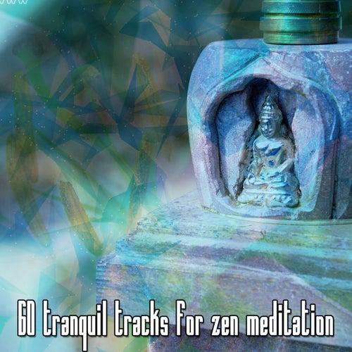 60 Tranquil Tracks For Zen Meditation von Entspannungsmusik
