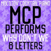MCP Performs Why Don't We: 8 Letters von Molotov Cocktail Piano