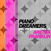 Piano Dreamers Play the Greatest Hits of Aretha Franklin by Piano Dreamers