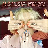 Bitch, Bitch, Bitch by Hailey Knox