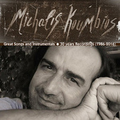 Michalis Koumbios Songs and Instrumentals: 30 Years Recordings (1986 – 2016) von Michalis Koumbios (Μιχάλης Κουμπιός)