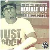 Double Dip (feat. Ty Dolla $ign) by Problem