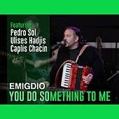You Do Something to Me de Emigdio