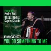 You Do Something to Me by Emigdio