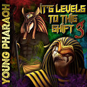 Its Levels to This Shift 3 di Young Pharaoh