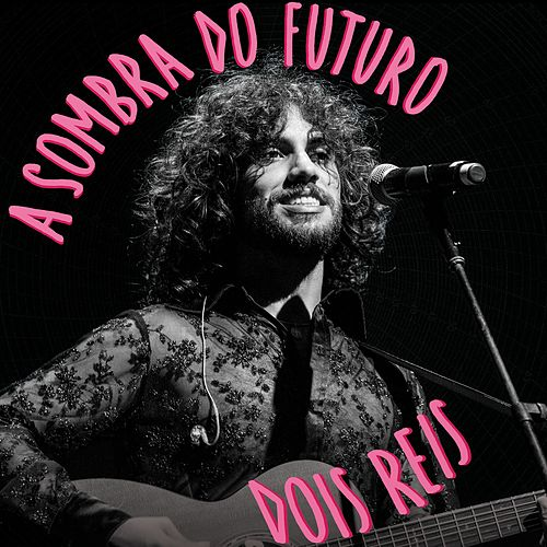 A Sombra do Futuro (Ao Vivo) by 2 Reis