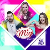 Não Te Deixo Mais by Mig Musical