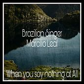When You Say Nothing at All by Marcilio Leal