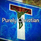 Purely Christian by Christian Hymns