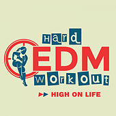 High On Life by Hard EDM Workout