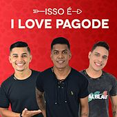Isso É I Love Pagode by I Love Pagode