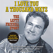 I love You a Thousand Ways - The Lefty Frizzell Story by David Frizzell
