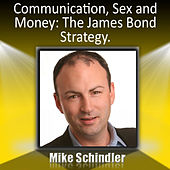 Communication, Sex and Money: The James Bond Strategy - Shake and Stir Your Relationship by Mike Schindler