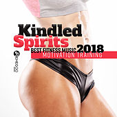 Kindled Spirits - Best Fitness Music 2018, Motivation Training by Various Artists