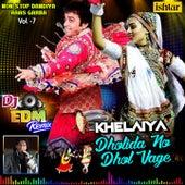 Dholida No Dhol Vage Khelaiya, Vol. 7 (DJ Edm Remix Non Stop Dandiya Raas Garba) by Various Artists