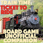 Train Time: Ticket To Ride Board Game Unofficial Soundtrack Companion by Various Artists